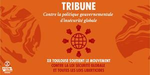 Extinction Rebellion Toulouse - Tribune face à la Loi Sécurité Globale et son monde